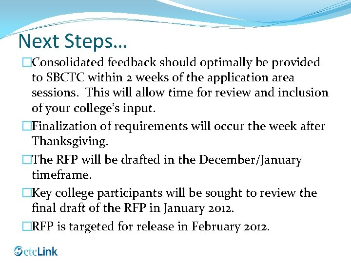 Next Steps… �Consolidated feedback should optimally be provided to SBCTC within 2 weeks of