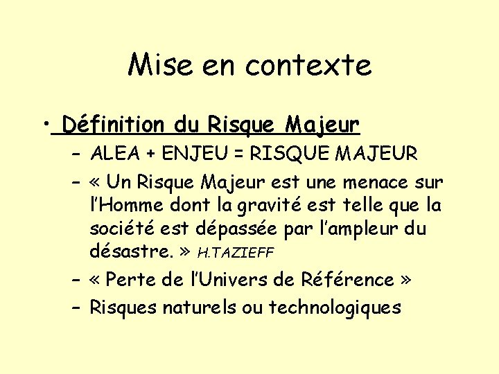 Mise en contexte • Définition du Risque Majeur – ALEA + ENJEU = RISQUE