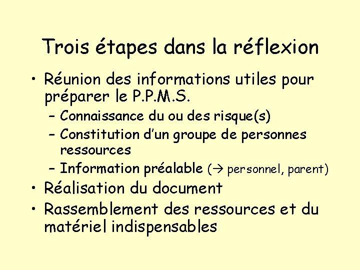 Trois étapes dans la réflexion • Réunion des informations utiles pour préparer le P.