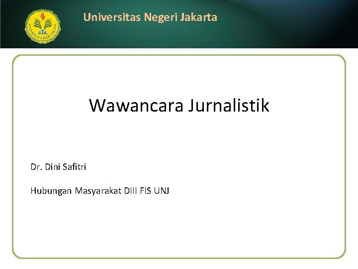 Universitas Negeri Jakarta Wawancara Jurnalistik Dr. Dini Safitri Hubungan Masyarakat DIII FIS UNJ