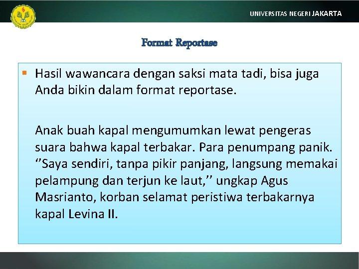 UNIVERSITAS NEGERI JAKARTA Format Reportase § Hasil wawancara dengan saksi mata tadi, bisa juga