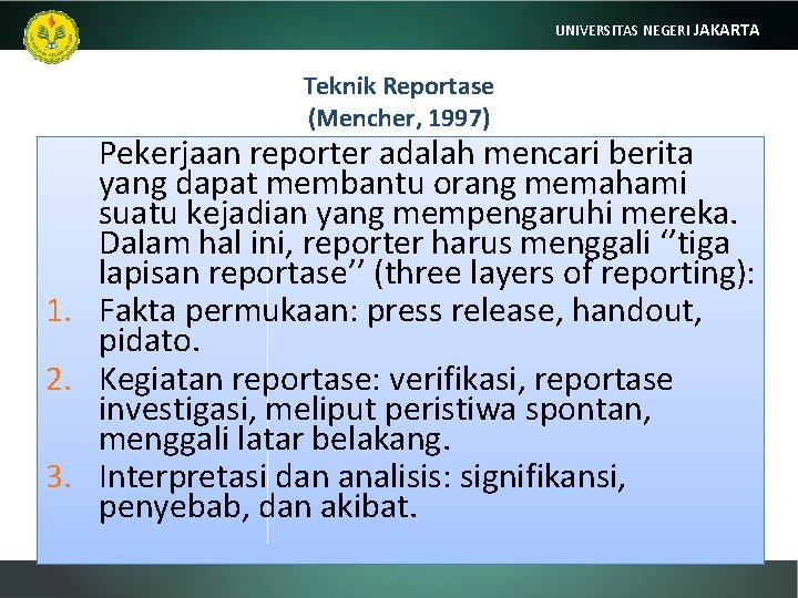 UNIVERSITAS NEGERI JAKARTA Teknik Reportase (Mencher, 1997) Pekerjaan reporter adalah mencari berita yang dapat