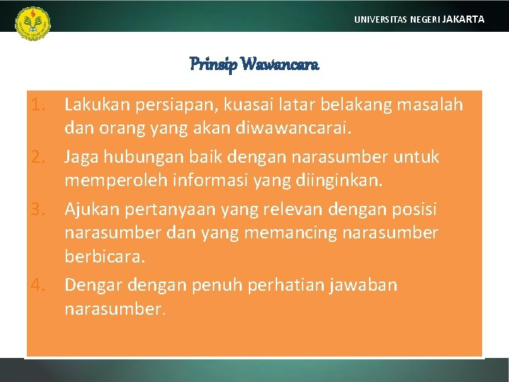 UNIVERSITAS NEGERI JAKARTA Prinsip Wawancara 1. Lakukan persiapan, kuasai latar belakang masalah dan orang