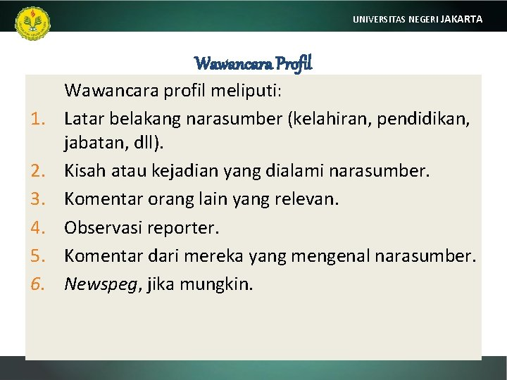 UNIVERSITAS NEGERI JAKARTA Wawancara Profil 1. 2. 3. 4. 5. 6. Wawancara profil meliputi: