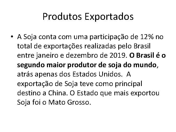 Produtos Exportados • A Soja conta com uma participação de 12% no total de