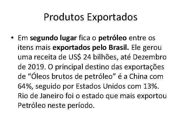 Produtos Exportados • Em segundo lugar fica o petróleo entre os itens mais exportados