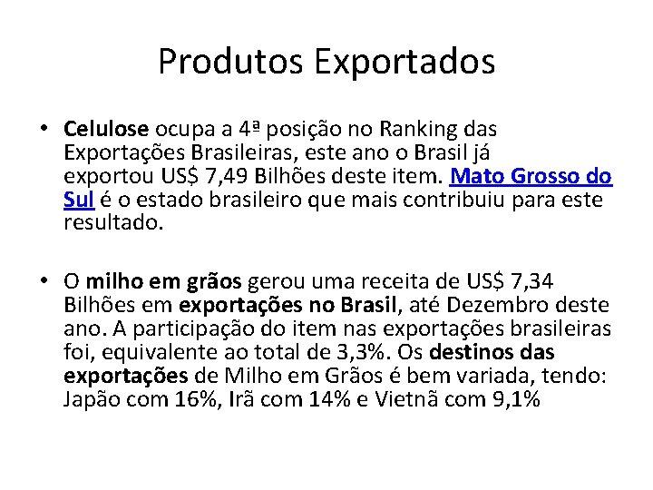 Produtos Exportados • Celulose ocupa a 4ª posição no Ranking das Exportações Brasileiras, este