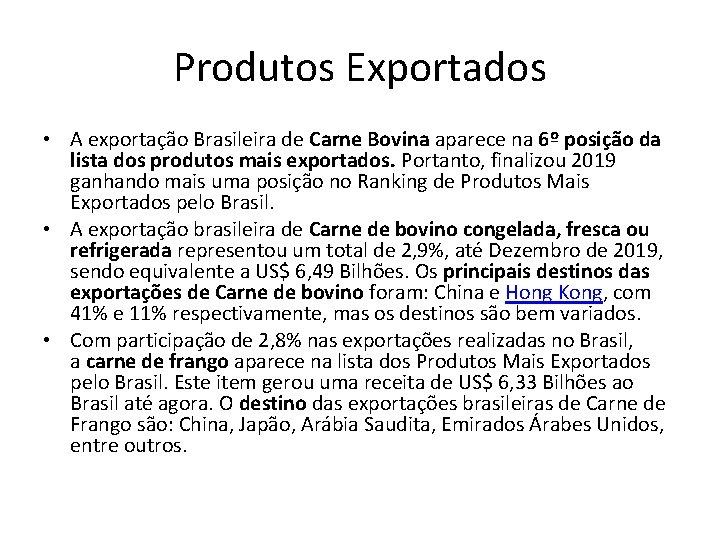 Produtos Exportados • A exportação Brasileira de Carne Bovina aparece na 6º posição da