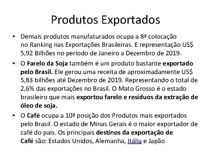 Produtos Exportados • Demais produtos manufaturados ocupa a 8ª colocação no Ranking nas Exportações