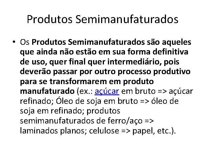 Produtos Semimanufaturados • Os Produtos Semimanufaturados são aqueles que ainda não estão em sua