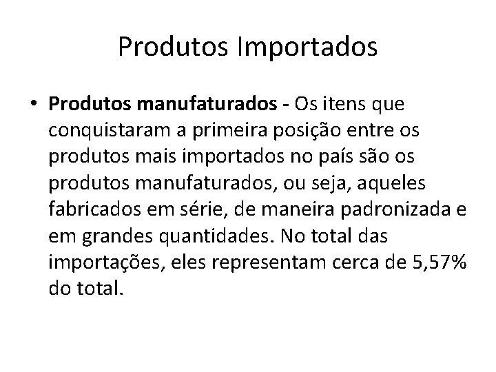 Produtos Importados • Produtos manufaturados - Os itens que conquistaram a primeira posição entre