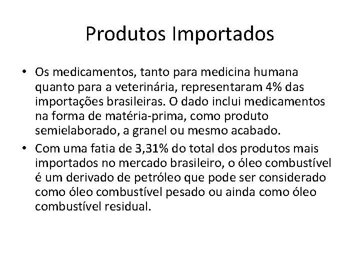 Produtos Importados • Os medicamentos, tanto para medicina humana quanto para a veterinária, representaram