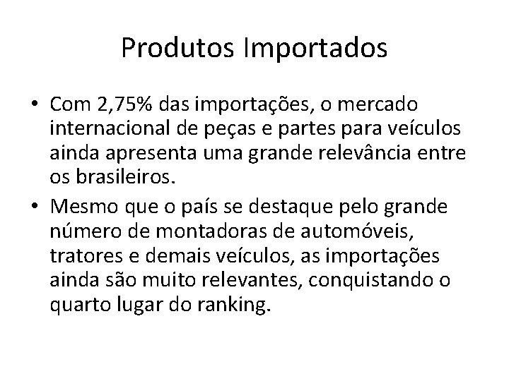 Produtos Importados • Com 2, 75% das importações, o mercado internacional de peças e