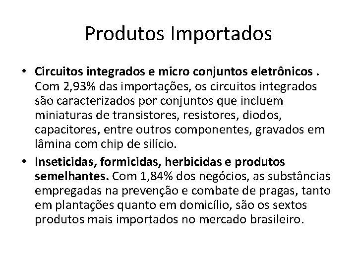 Produtos Importados • Circuitos integrados e micro conjuntos eletrônicos. Com 2, 93% das importações,