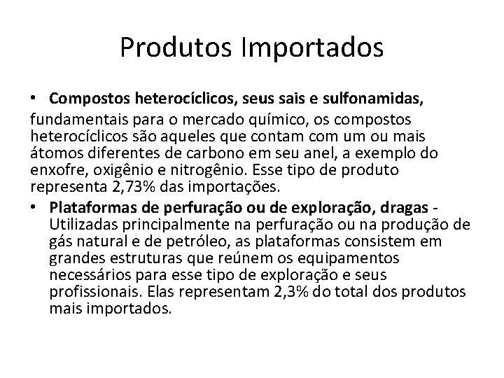 Produtos Importados • Compostos heterocíclicos, seus sais e sulfonamidas, fundamentais para o mercado químico,