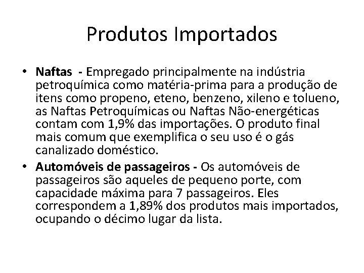 Produtos Importados • Naftas - Empregado principalmente na indústria petroquímica como matéria-prima para a