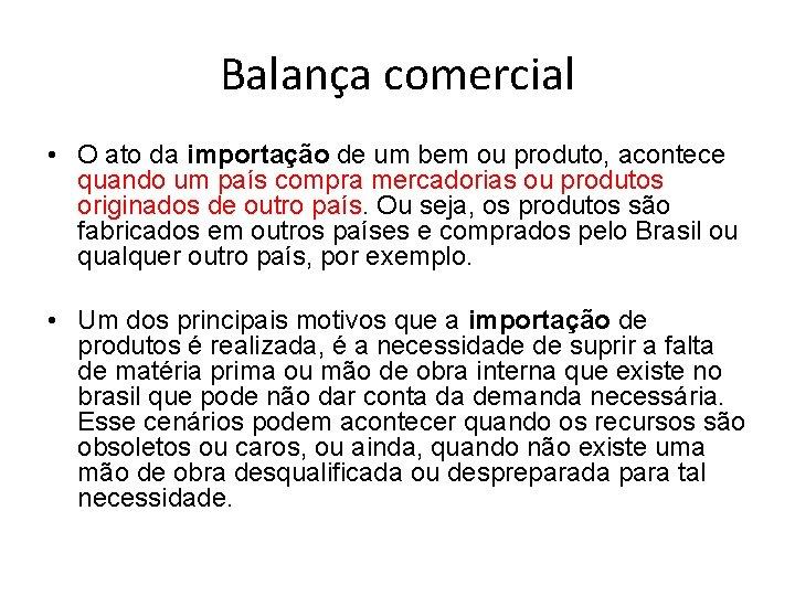 Balança comercial • O ato da importação de um bem ou produto, acontece quando