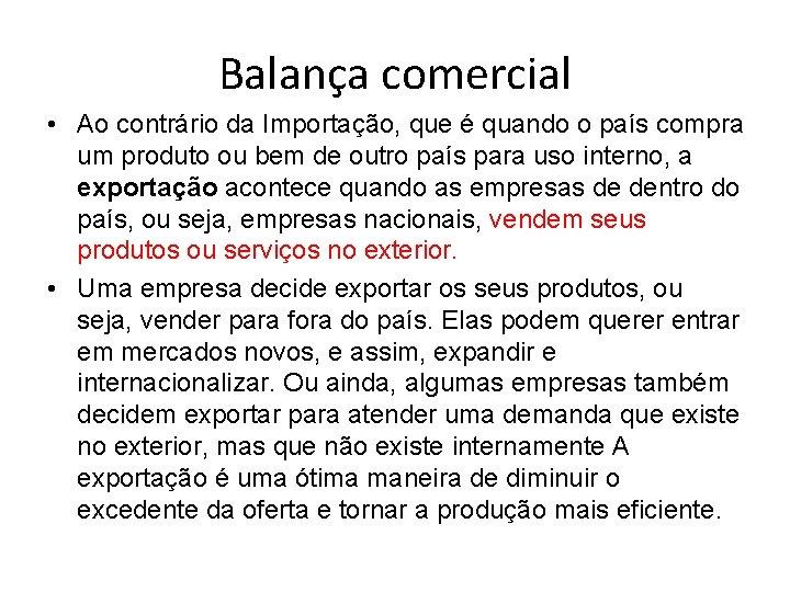 Balança comercial • Ao contrário da Importação, que é quando o país compra um