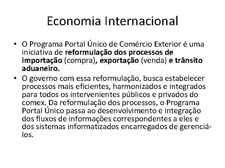 Economia Internacional • O Programa Portal Único de Comércio Exterior é uma iniciativa de