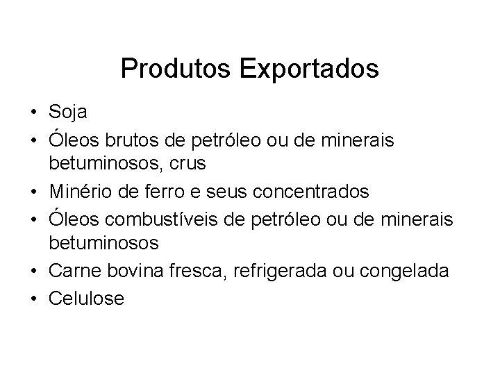 Produtos Exportados • Soja • Óleos brutos de petróleo ou de minerais betuminosos, crus