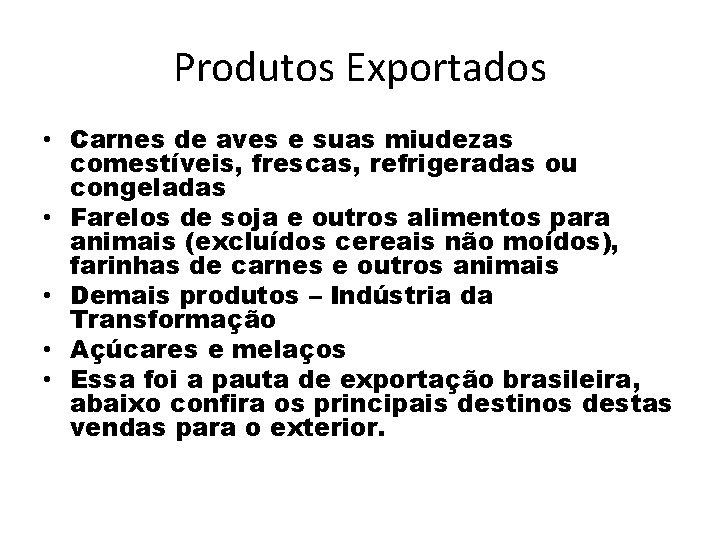 Produtos Exportados • Carnes de aves e suas miudezas comestíveis, frescas, refrigeradas ou congeladas