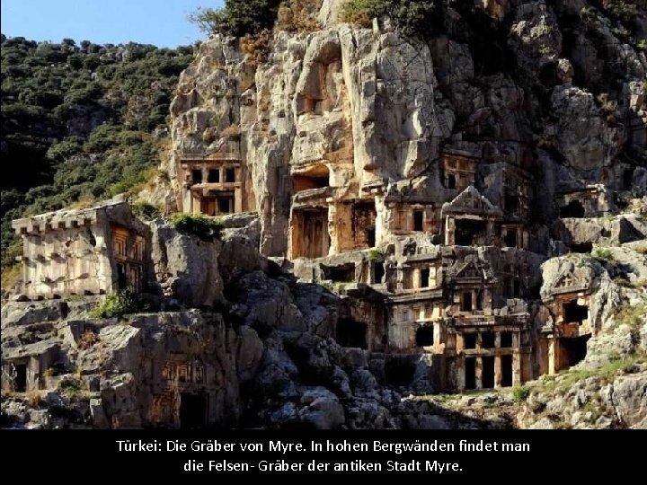Türkei: Die Gräber von Myre. In hohen Bergwänden findet man die Felsen- Gräber der