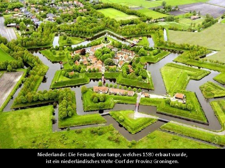 Niederlande: Die Festung Bourtange, welches 1580 erbaut wurde, ist ein niederländisches Wehr-Dorf der Provinz