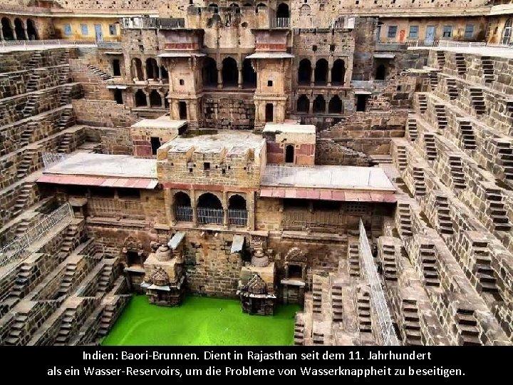 Indien: Baori-Brunnen. Dient in Rajasthan seit dem 11. Jahrhundert als ein Wasser-Reservoirs, um die