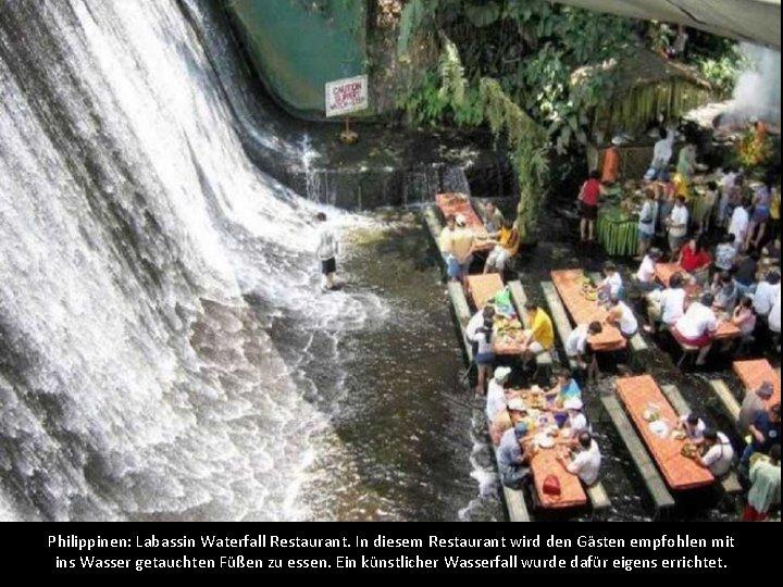 Philippinen: Labassin Waterfall Restaurant. In diesem Restaurant wird den Gästen empfohlen mit ins Wasser