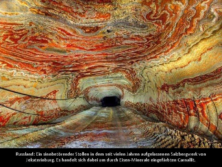 Russland: Ein sinnbetörender Stollen in dem seit vielen Jahren aufgelassenen Salzbergwerk von Jekaterinburg. Es