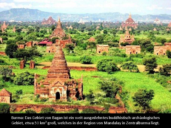 Burma: Das Gebiet von Bagan ist ein weit ausgedehntes buddhistisch-archäologisches Gebiet, etwa 50 km²