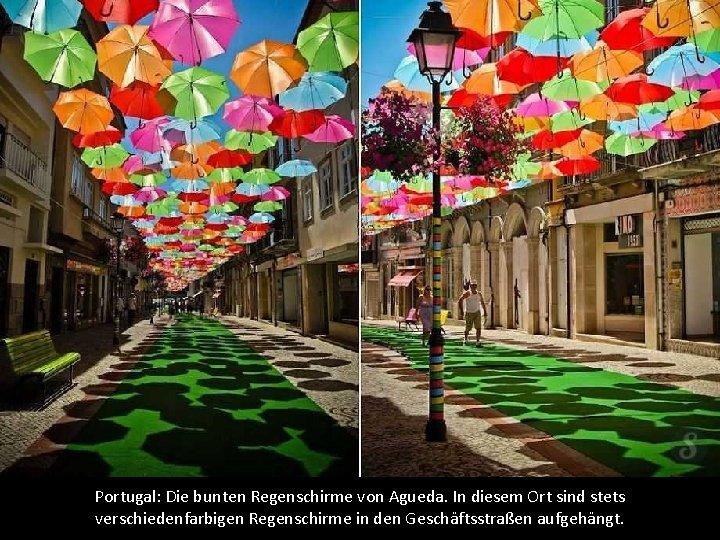 Portugal: Die bunten Regenschirme von Agueda. In diesem Ort sind stets verschiedenfarbigen Regenschirme in