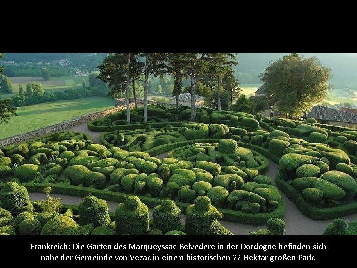 Frankreich: Die Gärten des Marqueyssac-Belvedere in der Dordogne befinden sich nahe der Gemeinde von