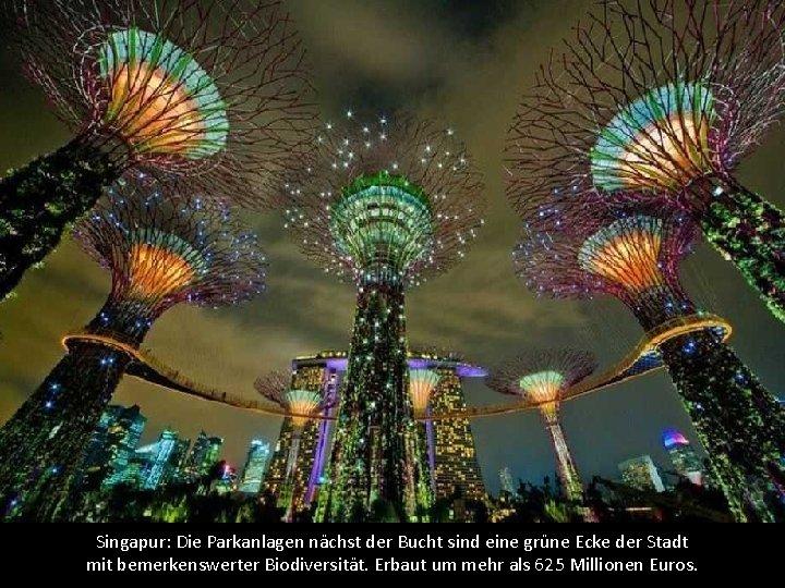 Singapur: Die Parkanlagen nächst der Bucht sind eine grüne Ecke der Stadt mit bemerkenswerter