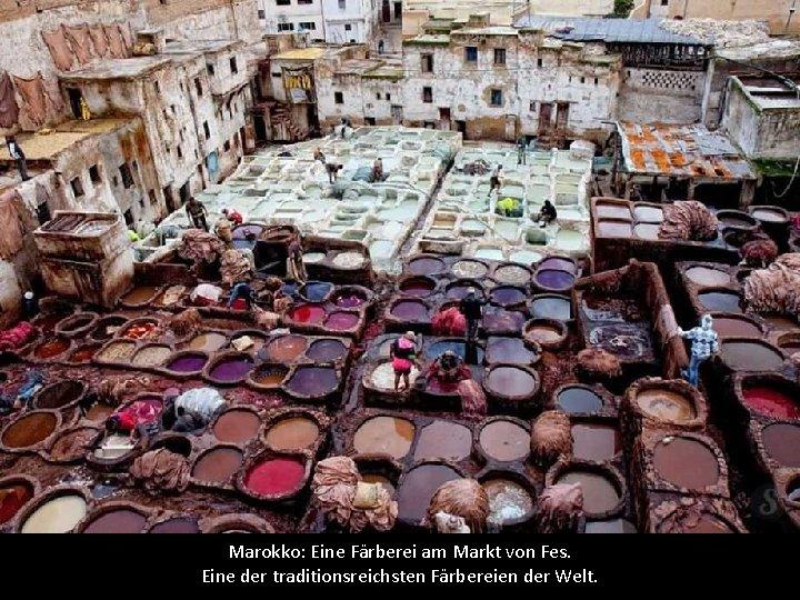 Marokko: Eine Färberei am Markt von Fes. Eine der traditionsreichsten Färbereien der Welt.