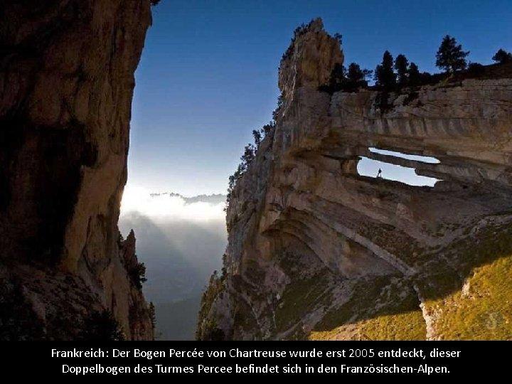 Frankreich: Der Bogen Percée von Chartreuse wurde erst 2005 entdeckt, dieser Doppelbogen des Turmes