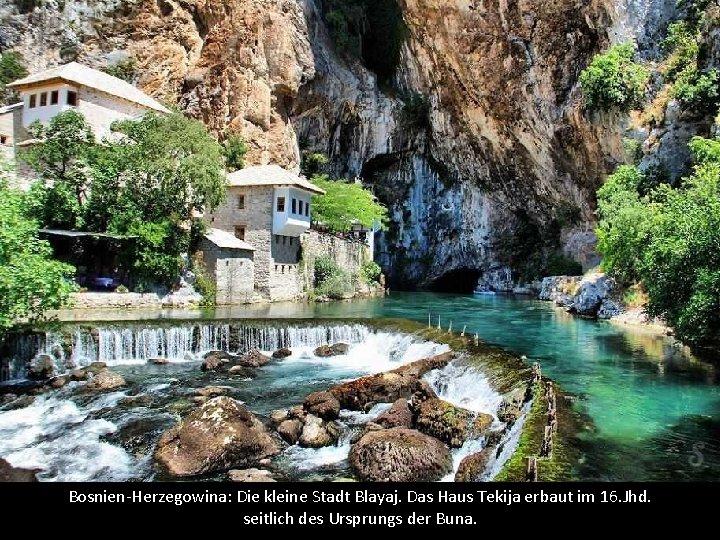 Bosnien-Herzegowina: Die kleine Stadt Blayaj. Das Haus Tekija erbaut im 16. Jhd. seitlich des