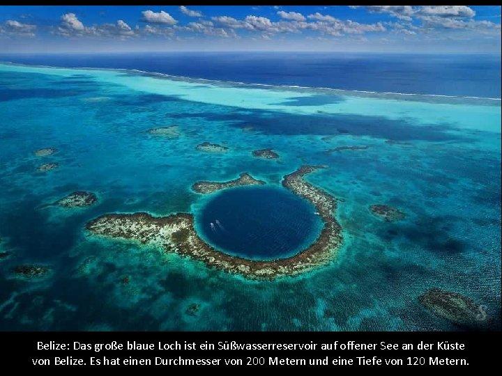 Belize: Das große blaue Loch ist ein Süßwasserreservoir auf offener See an der Küste