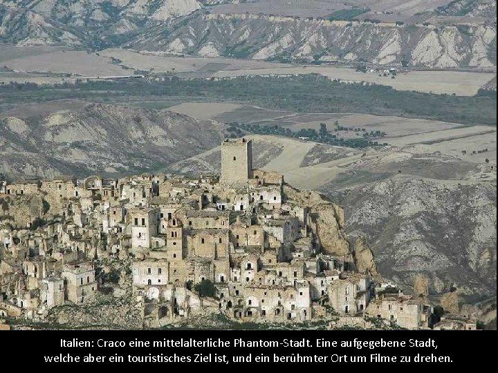 Italien: Craco eine mittelalterliche Phantom-Stadt. Eine aufgegebene Stadt, welche aber ein touristisches Ziel ist,