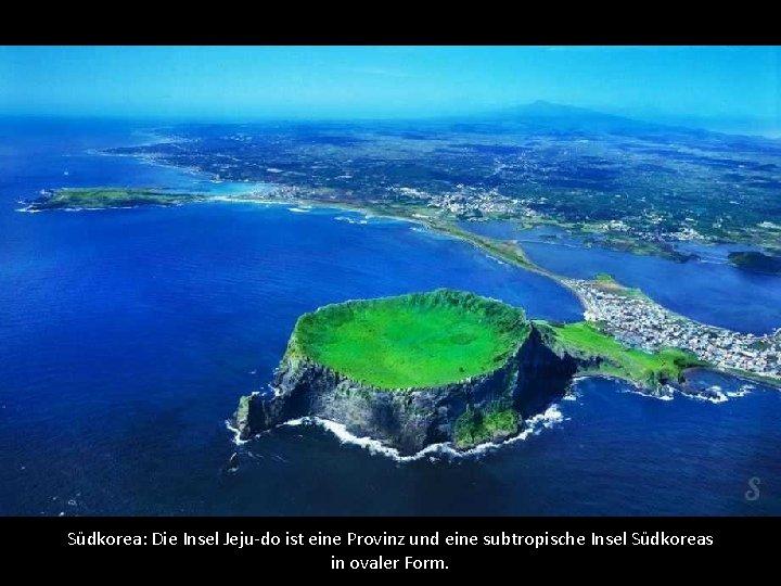 Südkorea: Die Insel Jeju-do ist eine Provinz und eine subtropische Insel Südkoreas in ovaler