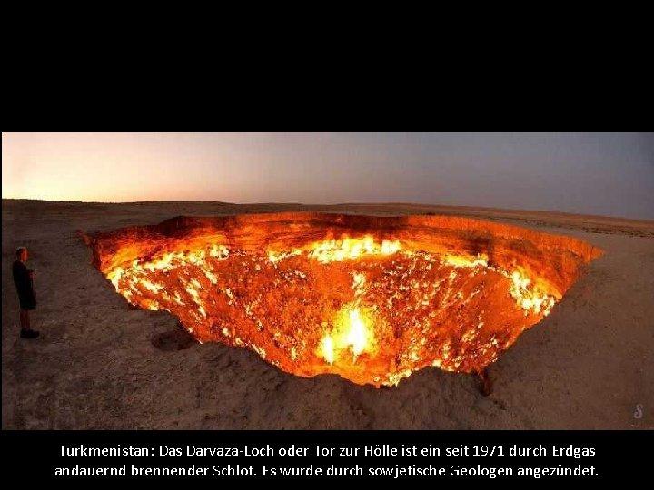 Turkmenistan: Das Darvaza-Loch oder Tor zur Hölle ist ein seit 1971 durch Erdgas andauernd