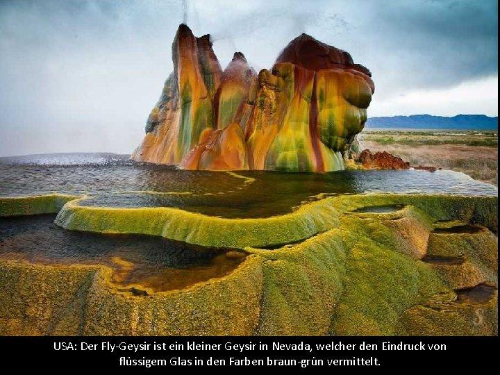 USA: Der Fly-Geysir ist ein kleiner Geysir in Nevada, welcher den Eindruck von flüssigem