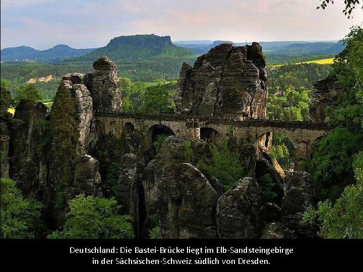 Deutschland: Die Bastei-Brücke liegt im Elb-Sandsteingebirge in der Sächsischen-Schweiz südlich von Dresden.