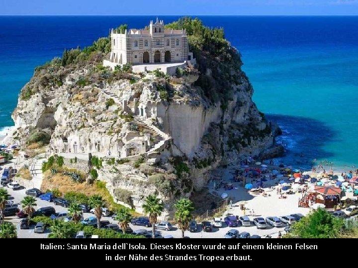 Italien: Santa Maria dell`Isola. Dieses Kloster wurde auf einem kleinen Felsen in der Nähe