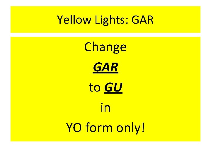 Yellow Lights: GAR Change GAR to GU in YO form only!