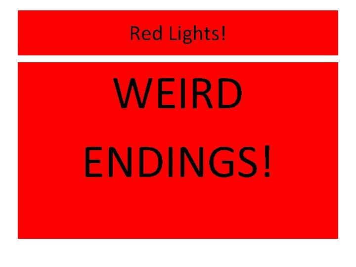 Red Lights! WEIRD ENDINGS!