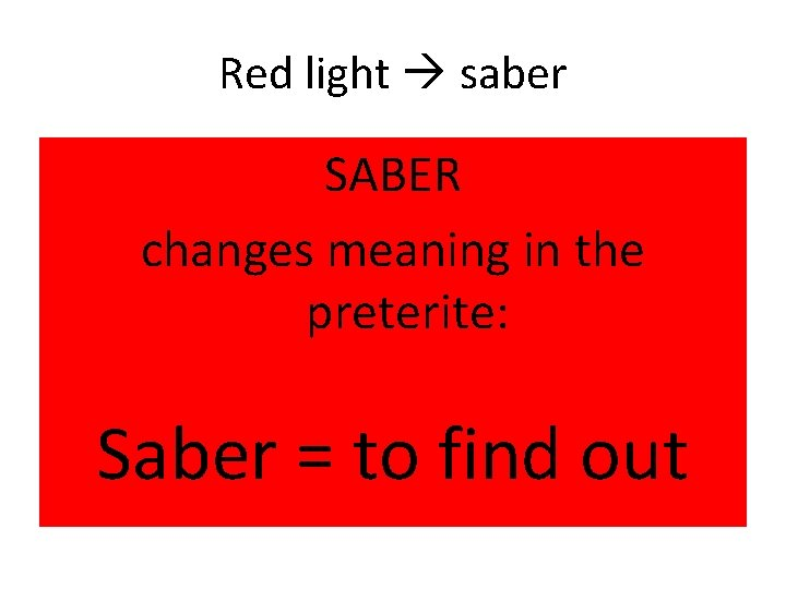 Red light saber SABER changes meaning in the preterite: Saber = to find out