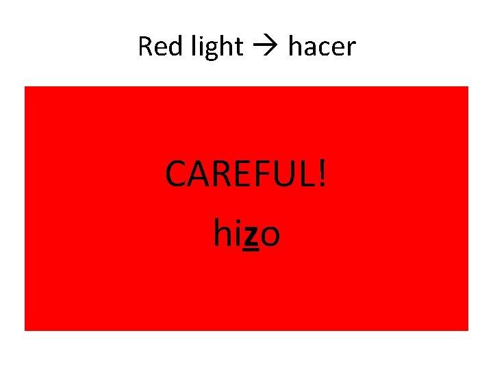 Red light hacer CAREFUL! hizo