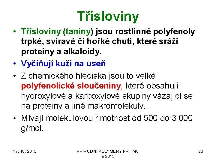 Třísloviny • Třísloviny (taniny) jsou rostlinné polyfenoly trpké, svíravé či hořké chuti, které sráží