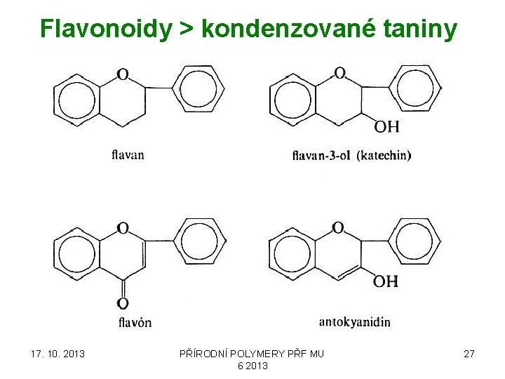 Flavonoidy > kondenzované taniny 17. 10. 2013 PŘÍRODNÍ POLYMERY PŘF MU 6 2013 27